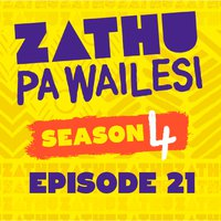 Zathu Pa Wailesi Season 4 Episode 21.mp3