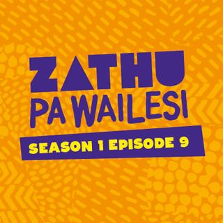 Zathu Pa Wailesi. Series 1. Epidsode 9