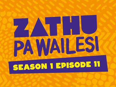 Zathu Pa Wailesi. Series 1. Epidsode 11